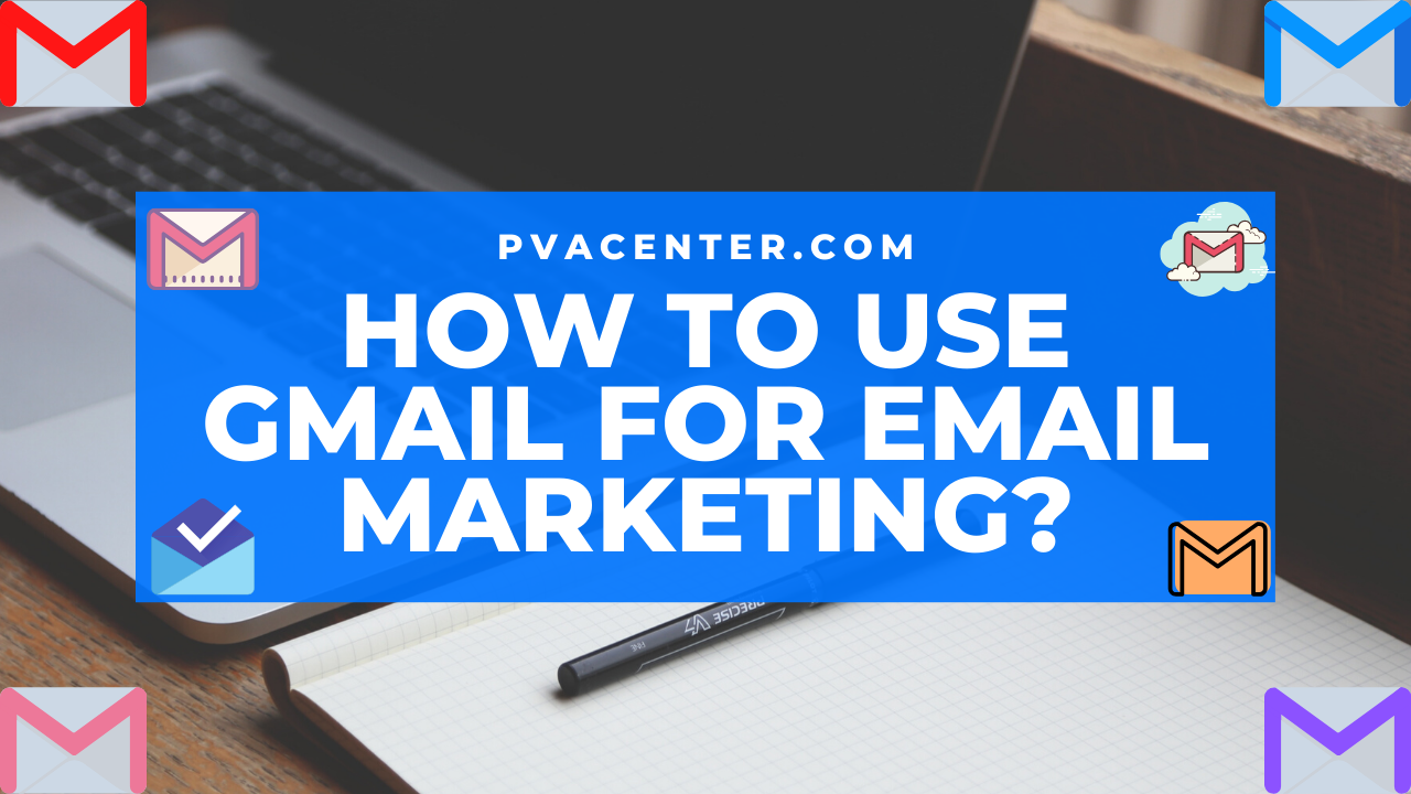 How to use Gmail for Email marketing